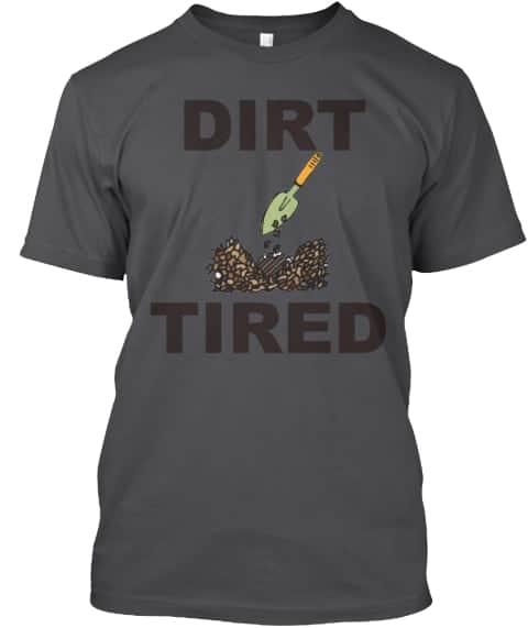 dirt tired tee