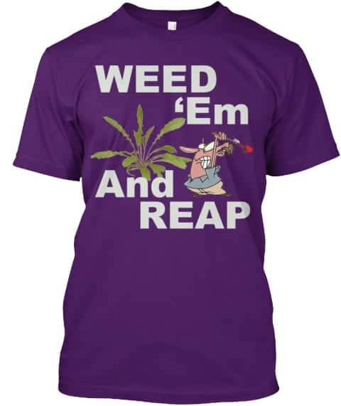 weed em and reap tee