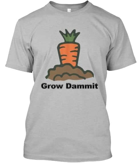 Grow Dammit Tee